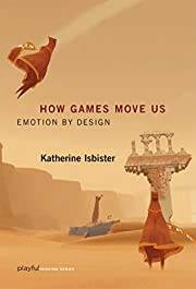 How Games Move Us: Emotion by Design…