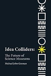 Idea Colliders: The Future of Science…