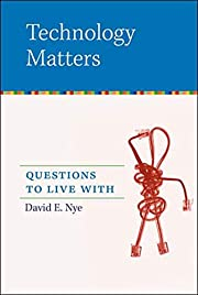 Technology Matters: Questions to Live With…