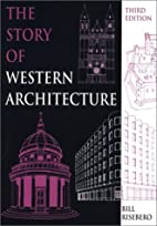 The Story of Western Architecture by Bill…