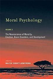 Moral Psychology, Volume 3: The Neuroscience…