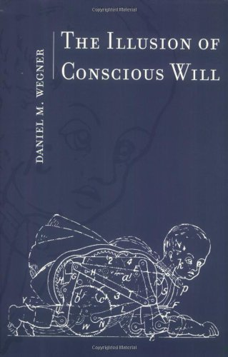 The Illusion of Conscious Will, by Wegner, DM