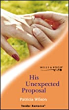 His Unexpected Proposal by Patricia Wilson