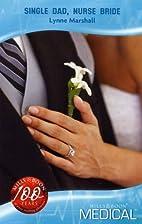 Single Dad, Nurse Bride by Lynne Marshall