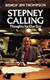 Stepney calling : thoughts for our day / Jim Thompson, Bishop of Stepney ; edited by Paul Handley