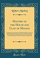 History of the House and Clan of MacKay:…