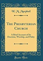 The Presbyterian Church by W. M Macphail