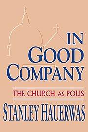 In Good Company: The Church as Polis –…