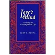 Love's Mind: An Essay on Contemplative Life…