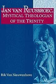 Jan van Ruusbroec, Mystical Theologian of…