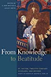 From knowledge to beatitude : St. Victor, twelfth-century scholars, and beyond ; essays in honor of Grover A. Zinn, Jr. / edited by E. Ann Matter and Lesley Smith