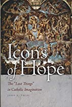 Icons of Hope: The Last Things in Catholic…