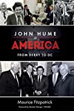 John Hume in America : from Derry to DC / Maurice Fitzpatrick ;  foreword by Senator George J. Mitchell