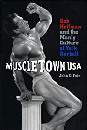 Muscletown USA: Bob Hoffman and the Manly…