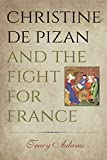 Christine de Pizan and the fight for France / Tracy Adams