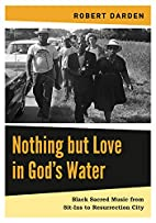 Nothing but Love in God's Water: Volume…