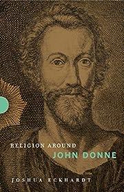 Religion Around John Donne par Joshua…