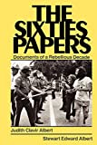 The Sixties Papers: Documents of a Rebellious Decade (Book) written by Judith Clavir Albert, Stewart Edward Albert