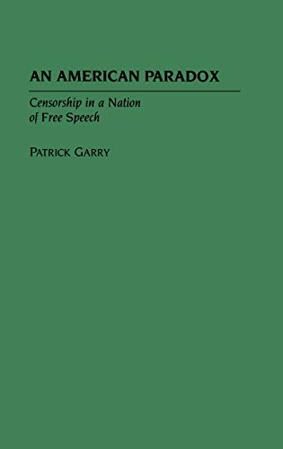 censorship the great paradox Get this from a library an american paradox : censorship in a nation of free speech [patrick m garry.