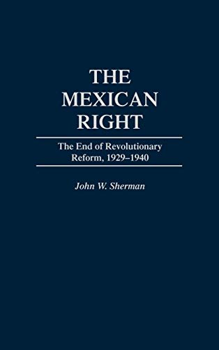 The Mexican Right: The End of Revolutionary Reform, 1929-1940