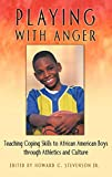 Playing with anger : teaching coping skills to African American boys through athletics and culture / edited by Howard C. Stevenson, Jr