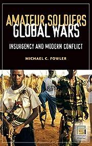 Amateur Soldiers, Global Wars: Insurgency…
