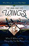 The man and his Wings : William A. Wellman and the making of the first best picture / William Wellman, Jr. ; foreword by Robert Redford