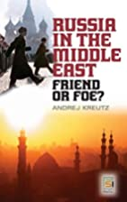 Russia in the Middle East: Friend or Foe?…