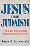 Jesus within Judaism : new light from exciting archaeological discoveries / James H. Charlesworth