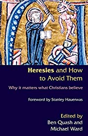 Heresies and How to Avoid Them af Ben Quash