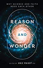 Reason and Wonder: Why Science And Faith…