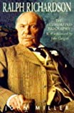 Ralph Richardson : the authorized biography / John Miller ; with a foreword by John Gielgud