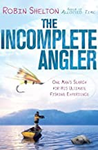 The Incomplete Angler: One Man's Search…
