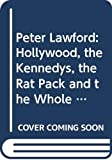 Peter Lawford : Hollywood, the Kennedys, the rat pack and the whole damn thing / Patricia Seaton Lawford with Ted Schwartz