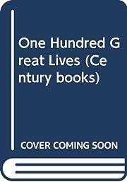 One Hundred Great Lives (Century books) av…