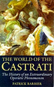 The World of the Castrati: The History of an…