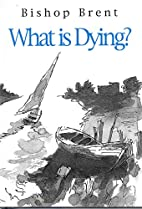 What is Dying? by Bishop Brent