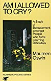 Am I allowed to cry? : a study of bereavement amongst people who have learning difficulties / Maureen Oswin