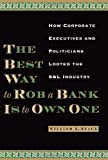 The best way to rob a bank is to own one : how corporate executives and politicians looted the S&L industry / William K. Black