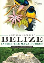 A Natural History of Belize: Inside the Maya…