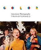 Color : American photography transformed / Amon Carter Museum of American Art, John Rohrbach, Senior Curator of Photographs ; with an essay by Sylvie Pénichon