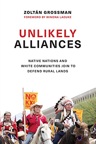 Unlikely Alliances: Native Nations and White Communities Join to Defend Rural Lands (Indigenous Confluences), Grossman, Zoltán