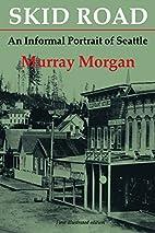 Skid Road: An Informal Portrait of Seattle…