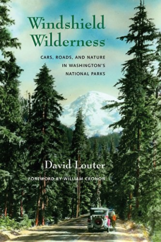 Windshield Wilderness: Cars, Roads, and Nature in Washington's National Parks (Weyerhaeuser Environmental Books), Louter, David