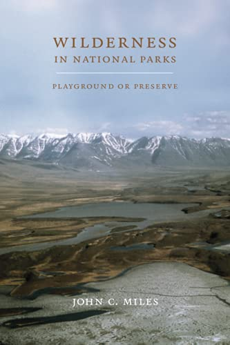 Wilderness in National Parks: Playground or Preserve, Miles, John C.