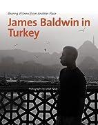 James Baldwin in Turkey: Bearing Witness…