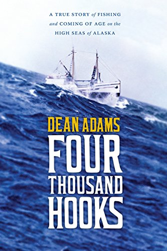 Four Thousand Hooks: A True Story of Fishing and Coming of Age on the High Seas of Alaska, Adams, Dean J.