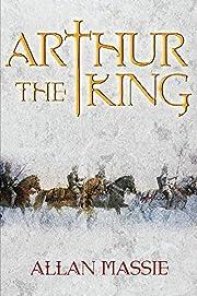 Arthur the King: A Romance (The Dark Ages…