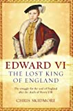 Edward VI : the lost king of England / Chris Skidmore