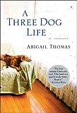 A Three Dog Life: A Memoir por Abigail…